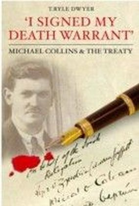 I Signed My Death Warrant: Michael Collins and the Treaty