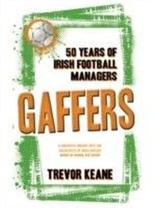 Gaffers: A History of Irish Soccer Managers
