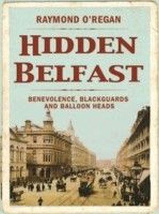 Hidden Belfast: A Secret History