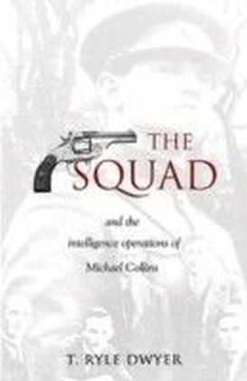 Squad: The Intelligence Operations of Michael Collins.
