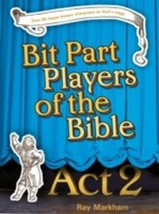 Bit Part Players of the Bible Act 2