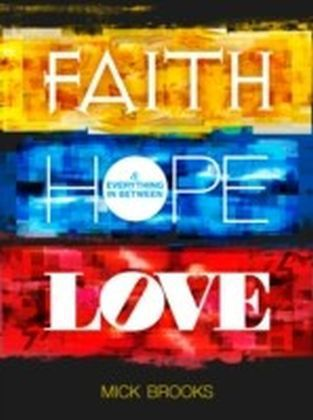 Faith Hope Love & Everything in Between