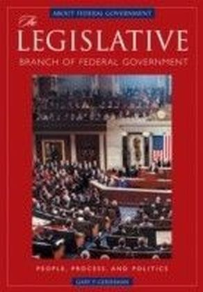 Legislative Branch of Federal Government: People, Process, and Politics