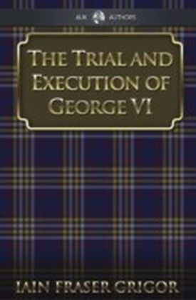 Trial and Execution of George VI