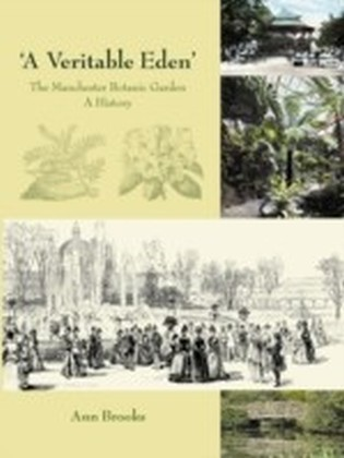 Veritable Eden'. The Manchester Botanic Garden