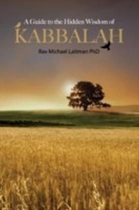 Guide to the Hidden Wisdom of Kabbalah