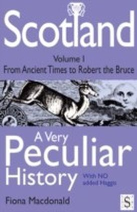Scotland, A Very Peculiar History - Volume 1