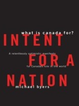 Intent For A Nation: What is Canada For
