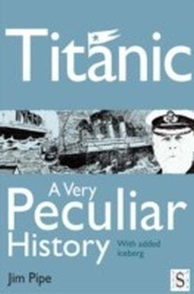 Titanic, A Very Peculiar History