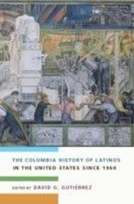 Columbia History of Latinos in the United States Since 1960