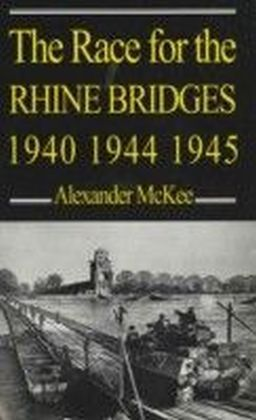 Race for the Rhine Bridges 1940, 1944, 1945