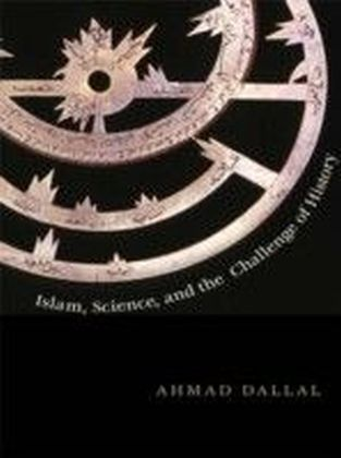 Islam, Science, and the Challenge of History
