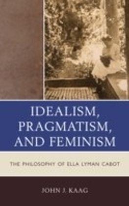 Idealism, Pragmatism, and Feminism