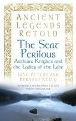 Ancient Legends Retold: The Seat Perilous, The Quests of Arthur's Knights