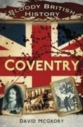 Bloody British History: Coventry