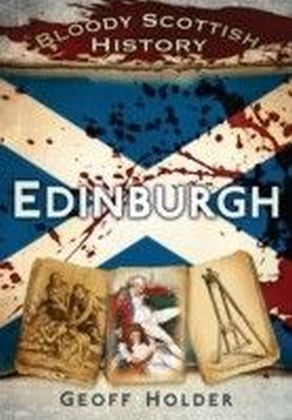 Bloody Scottish History: Edinburgh