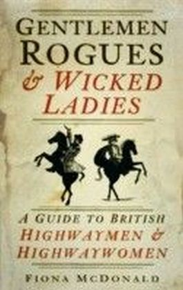 Gentlemen Rogues and Wicked Ladies