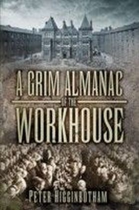 Grim Almanac of the Workhouse