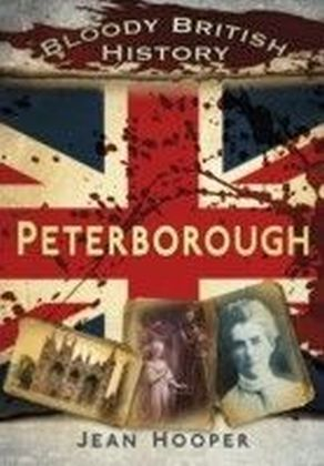Bloody British History: Peterborough