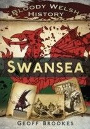 Bloody Welsh History: Swansea