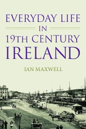 Everyday Life in Nineteenth Century Ireland