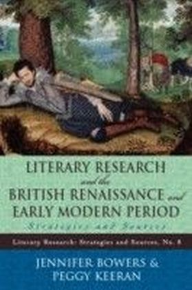 Literary Research and the British Renaissance and Early Modern Period