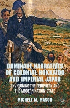Dominant Narratives of Colonial Hokkaido and Imperial Japan