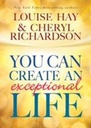 You Can Create an Exceptional Life