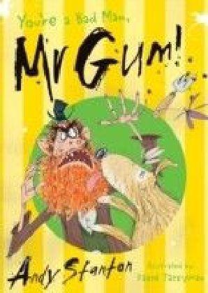 You're a bad man, Mr Gum