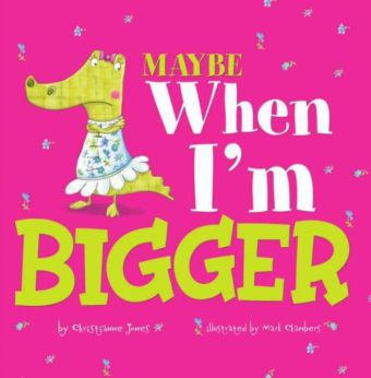 Maybe When I'm Bigger