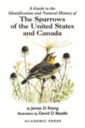 Guide to the Identification and Natural History of the Sparrows of the United States and Canada