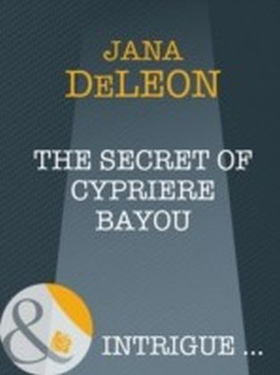 Secret of Cypriere Bayou (Mills & Boon Intrigue) (Shivers - Book 10)