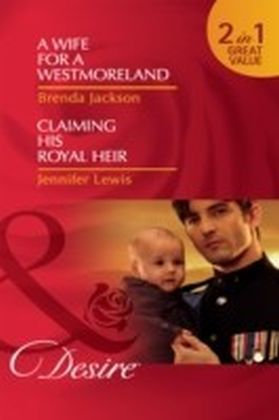 Wife for a Westmoreland / Claiming His Royal Heir (Mills & Boon Desire) (The Westmorelands - Book 20)