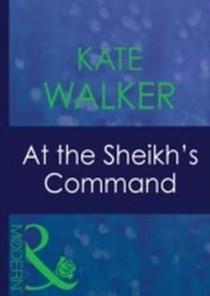 At the Sheikh's Command (Mills & Boon Modern) (Surrender to the Sheikh - Book 11)