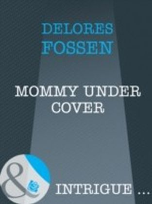 Mommy Under Cover (Mills & Boon Intrigue)