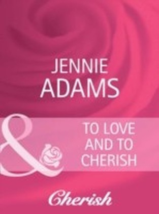 To Love and To Cherish (Mills & Boon Cherish) (Heart to Heart - Book 16)