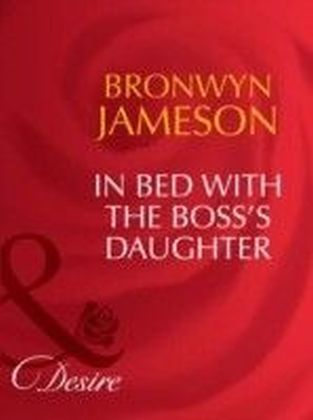 In Bed with the Boss's Daughter (Mills & Boon Desire)