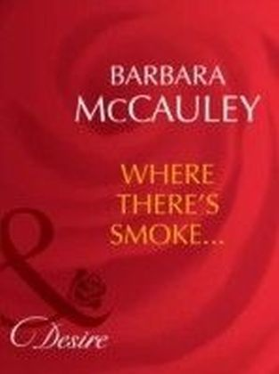 Where There's Smoke... (Mills & Boon Desire) (Dynasties