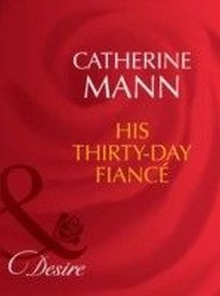 His Thirty-Day Fiancee (Mills & Boon Desire) (Rich, Rugged & Royal - Book 2)