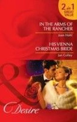 In the Arms of the Rancher / His Vienna Christmas Bride (Mills & Boon Desire)