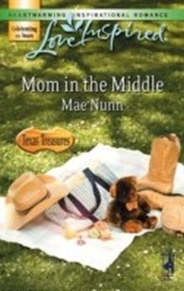 Mom in the Middle (Mills & Boon Love Inspired) (Texas Treasures - Book 3)