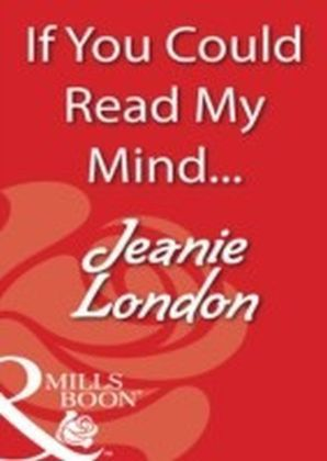 If You Could Read My Mind... (Mills & Boon Blaze)