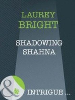Shadowing Shahna (Mills & Boon Intrigue)