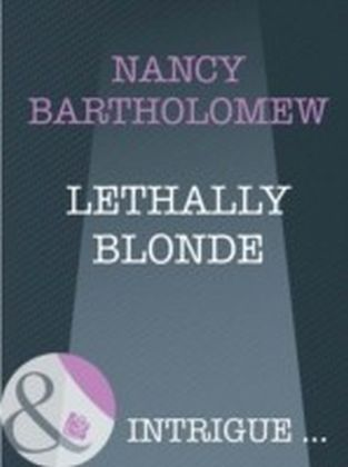 Lethally Blonde (Mills & Boon Intrigue) (The It Girls - Book 3)