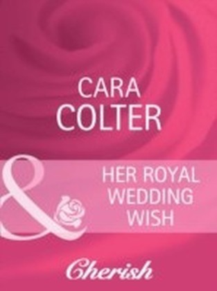Her Royal Wedding Wish (Mills & Boon Cherish) (By Royal Appointment - Book 8)
