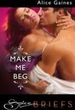 Make Me Beg (for fans of Fifty Shades by E. L. James) (Spice Briefs)