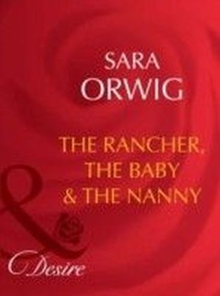 Rancher, the Baby & the Nanny (Mills & Boon Desire)