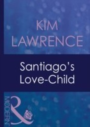 Santiago's Love-Child (Mills & Boon Modern) (Foreign Affairs - Book 14)