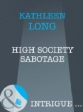 High Society Sabotage (Mills & Boon Intrigue)