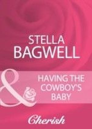 Having The Cowboy's Baby (Mills & Boon Cherish)
